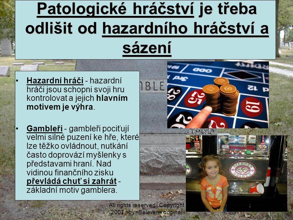 All rights reserved | Copyright 2007 =by=Beleven= original Patologické hráčství je třeba odlišit od hazardního hráčství a sázení Hazardní hráči - hazardní hráči jsou schopni svoji hru kontrolovat a jejich hlavním motivem je výhra.