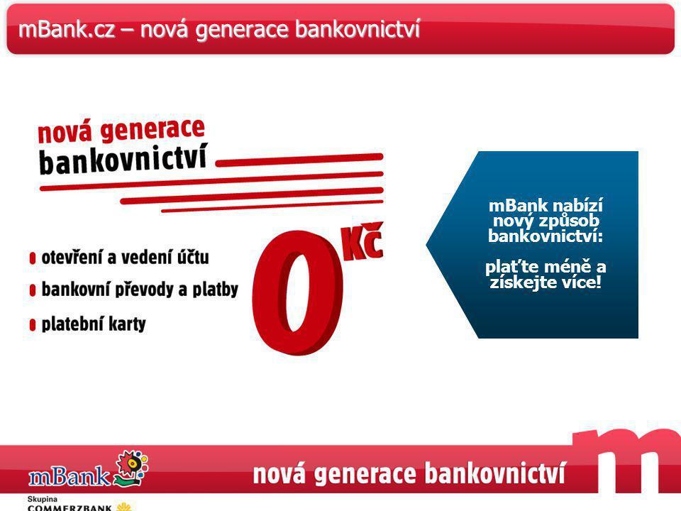 34 mBank.cz – nová generace bankovnictví mBank nabízí nový způsob bankovnictví: plaťte méně a získejte více!
