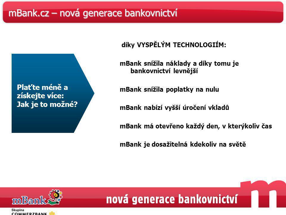 35 mBank.cz – nová generace bankovnictví díky VYSPĚLÝM TECHNOLOGIÍM: mBank snížila náklady a díky tomu je bankovnictví levnější mBank snížila poplatky