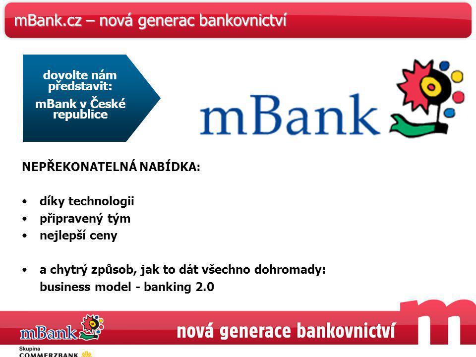 46 mBank.cz – nová generac bankovnictví NEPŘEKONATELNÁ NABÍDKA: díky technologii připravený tým nejlepší ceny a chytrý způsob, jak to dát všechno dohr