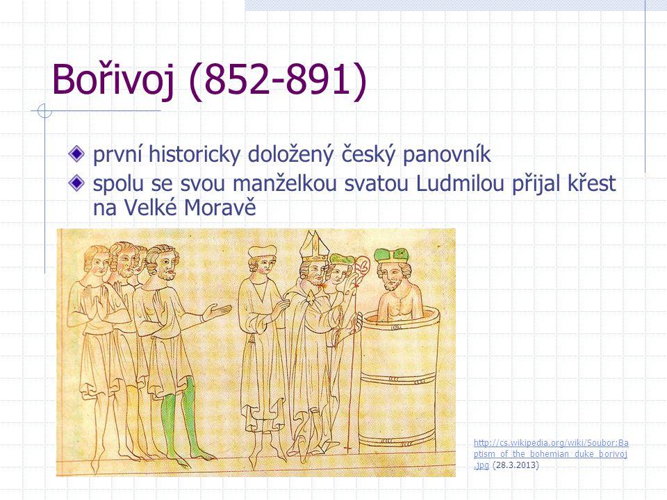 Bořivoj (852-891) první historicky doložený český panovník spolu se svou manželkou svatou Ludmilou přijal křest na Velké Moravě http://cs.wikipedia.or