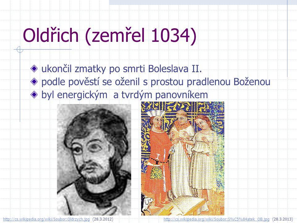 Oldřich (zemřel 1034) ukončil zmatky po smrti Boleslava II. podle pověstí se oženil s prostou pradlenou Boženou byl energickým a tvrdým panovníkem htt
