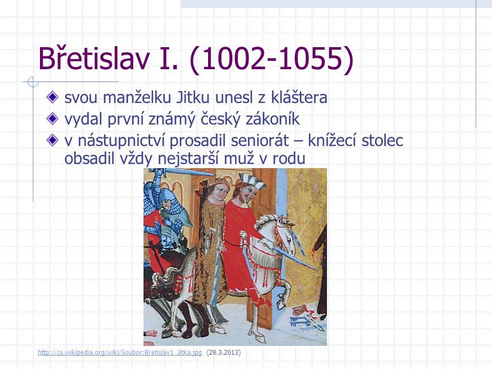 Břetislav I. (1002-1055) svou manželku Jitku unesl z kláštera vydal první známý český zákoník v nástupnictví prosadil seniorát – knížecí stolec obsadi