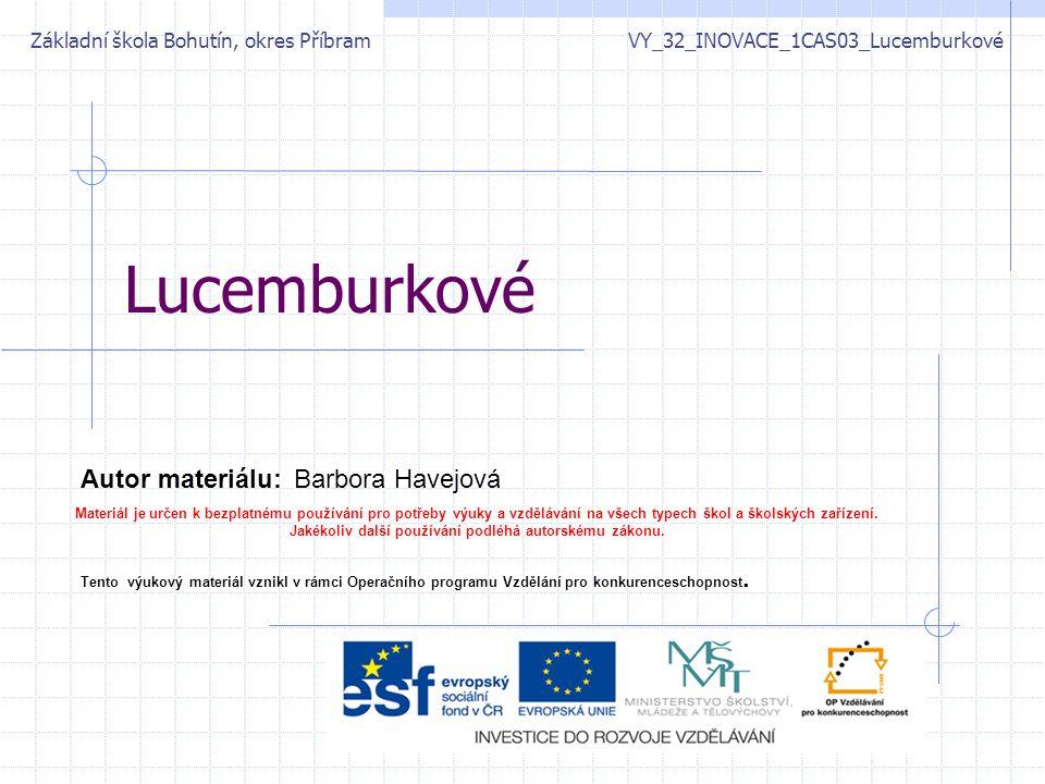 Lucemburkové Základní škola Bohutín, okres Příbram VY_32_INOVACE_1CAS03_Lucemburkové Autor materiálu:Barbora Havejová Materiál je určen k bezplatnému
