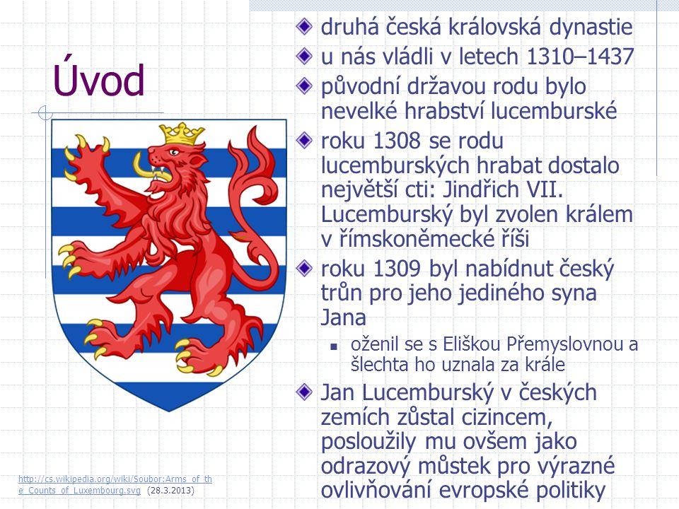 Úvod druhá česká královská dynastie u nás vládli v letech 1310–1437 původní državou rodu bylo nevelké hrabství lucemburské roku 1308 se rodu lucemburs