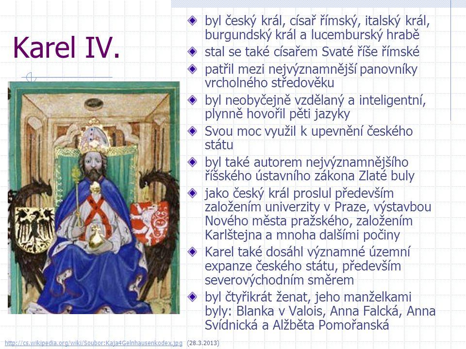 Karel IV. byl český král, císař římský, italský král, burgundský král a lucemburský hrabě stal se také císařem Svaté říše římské patřil mezi nejvýznam