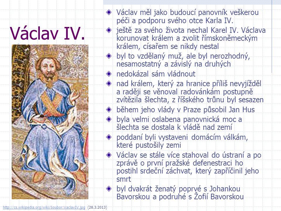 Václav IV. Václav měl jako budoucí panovník veškerou péči a podporu svého otce Karla IV. ještě za svého života nechal Karel IV. Václava korunovat král
