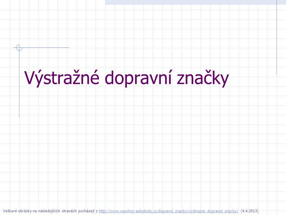 Výstražné dopravní značky Veškeré obrázky na následujících stranách pocházejí z http://www.vsechny-autoskoly.cz/dopravni_znacky/vystrazne_dopravni_zna