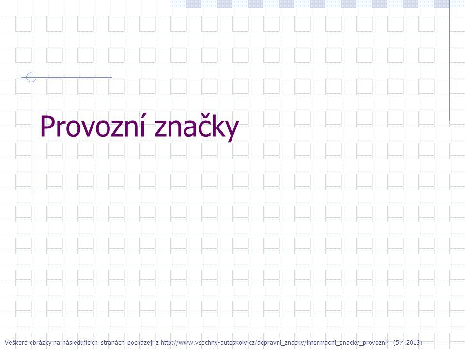 Provozní značky Veškeré obrázky na následujících stranách pocházejí z http://www.vsechny-autoskoly.cz/dopravni_znacky/informacni_znacky_provozni/ (5.4