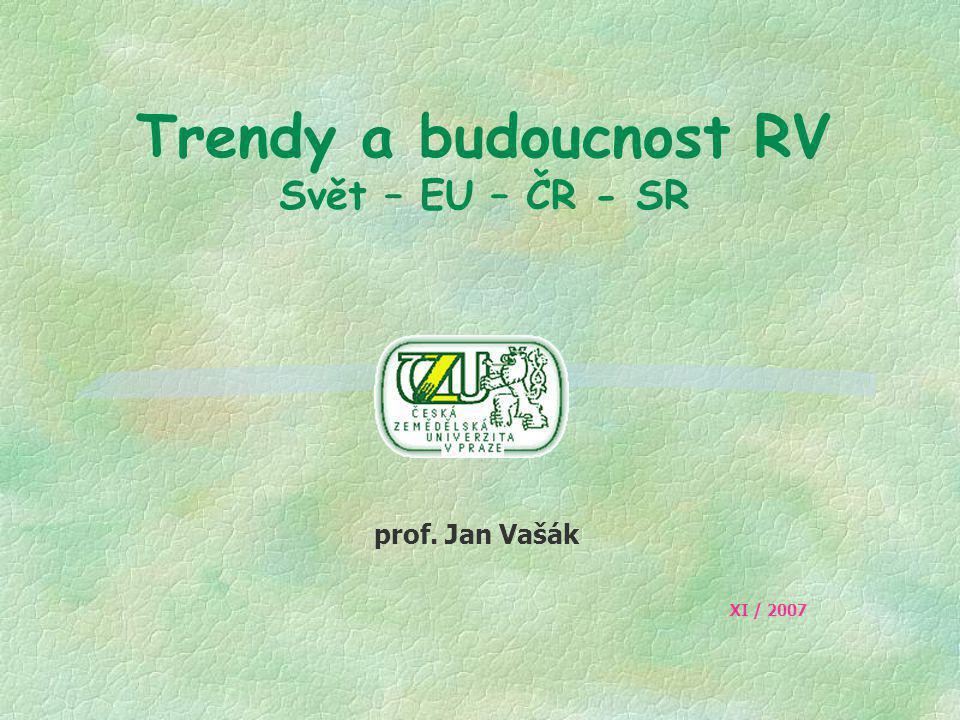 Trendy a budoucnost RV Svět – EU – ČR - SR prof. Jan Vašák XI / 2007