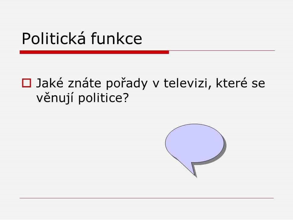 Politická funkce  Jaké znáte pořady v televizi, které se věnují politice?