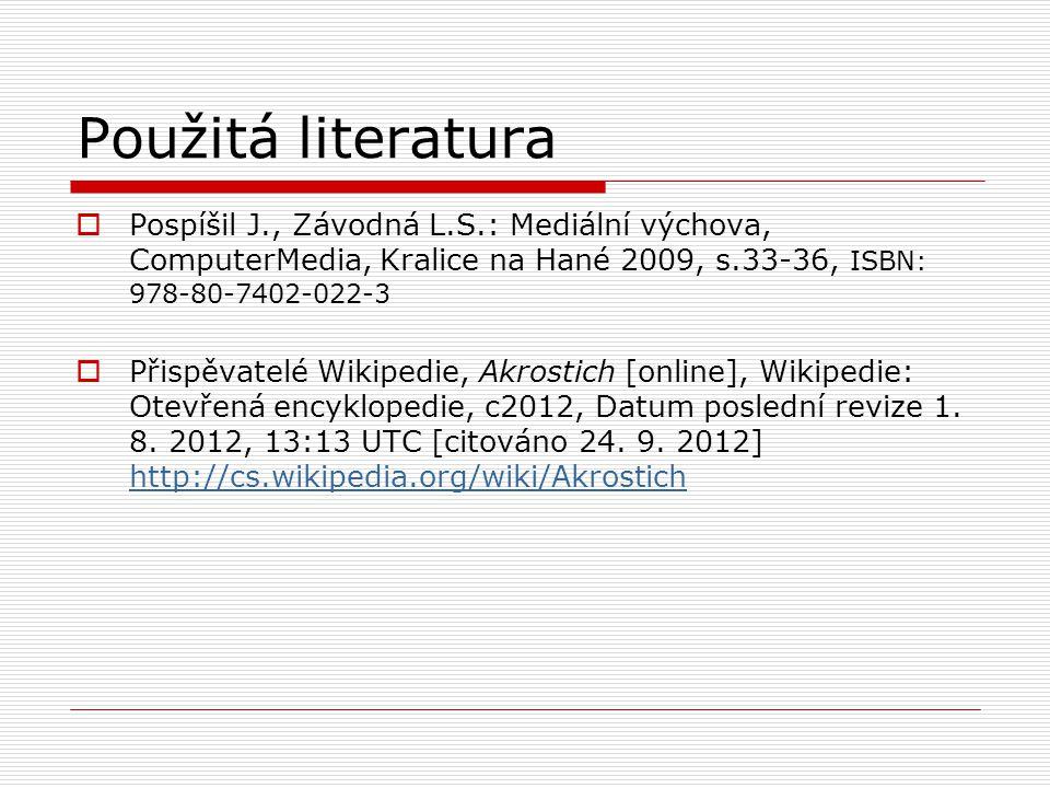 Použitá literatura  Pospíšil J., Závodná L.S.: Mediální výchova, ComputerMedia, Kralice na Hané 2009, s.33-36, ISBN: 978-80-7402-022-3  Přispěvatelé Wikipedie, Akrostich [online], Wikipedie: Otevřená encyklopedie, c2012, Datum poslední revize 1.