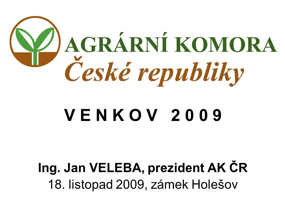 Blanická 3, 772 00 Olomouc, e-mail: sekretariat@akcr.cz tel.: 224 215 946 fax.: 224 215 944 web: www.agrocr.cz, portál: www.apic-ak.cz ZEMĚDĚLSTVÍ ČR V EU