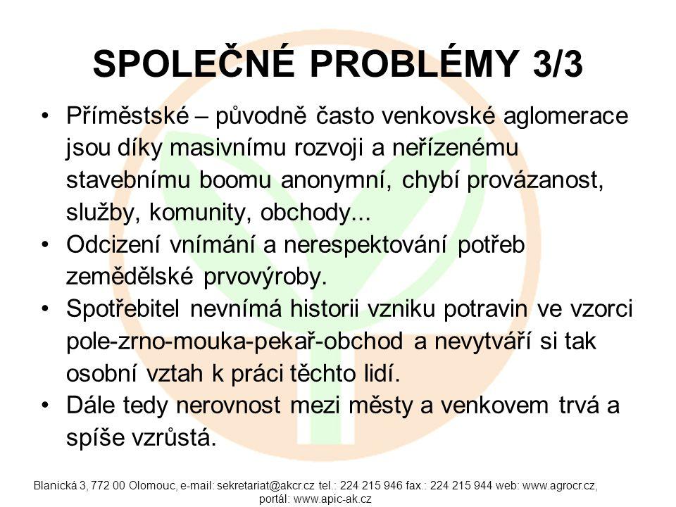 Blanická 3, 772 00 Olomouc, e-mail: sekretariat@akcr.cz tel.: 224 215 946 fax.: 224 215 944 web: www.agrocr.cz, portál: www.apic-ak.cz SPOLEČNÉ PROBLÉMY 3/3 Příměstské – původně často venkovské aglomerace jsou díky masivnímu rozvoji a neřízenému stavebnímu boomu anonymní, chybí provázanost, služby, komunity, obchody...