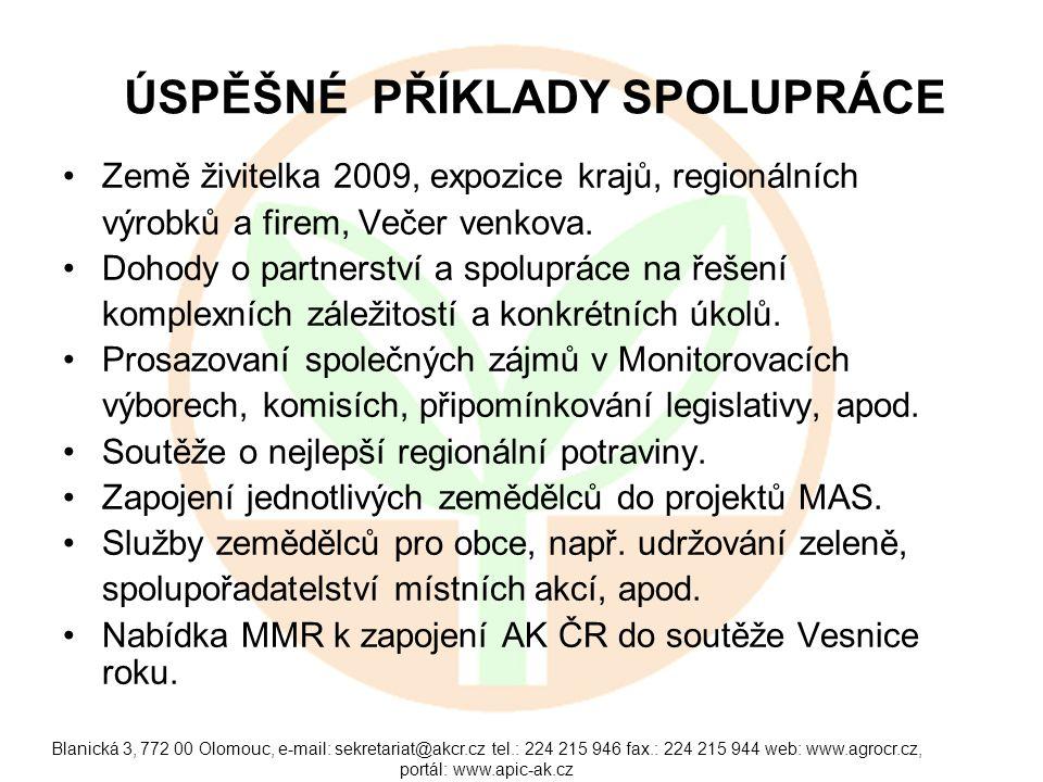 Blanická 3, 772 00 Olomouc, e-mail: sekretariat@akcr.cz tel.: 224 215 946 fax.: 224 215 944 web: www.agrocr.cz, portál: www.apic-ak.cz ÚSPĚŠNÉ PŘÍKLADY SPOLUPRÁCE Země živitelka 2009, expozice krajů, regionálních výrobků a firem, Večer venkova.