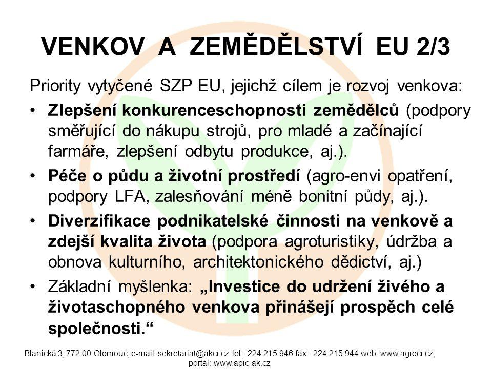 Blanická 3, 772 00 Olomouc, e-mail: sekretariat@akcr.cz tel.: 224 215 946 fax.: 224 215 944 web: www.agrocr.cz, portál: www.apic-ak.cz VENKOV A ZEMĚDĚLSTVÍ EU 2/3 Priority vytyčené SZP EU, jejichž cílem je rozvoj venkova: Zlepšení konkurenceschopnosti zemědělců (podpory směřující do nákupu strojů, pro mladé a začínající farmáře, zlepšení odbytu produkce, aj.).