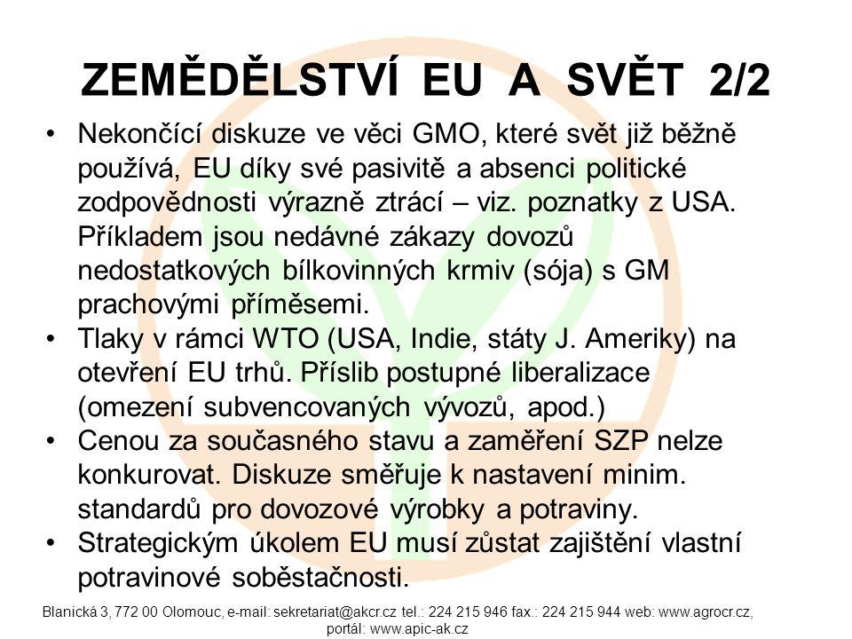 Blanická 3, 772 00 Olomouc, e-mail: sekretariat@akcr.cz tel.: 224 215 946 fax.: 224 215 944 web: www.agrocr.cz, portál: www.apic-ak.cz ZEMĚDĚLSTVÍ EU A SVĚT 2/2 Nekončící diskuze ve věci GMO, které svět již běžně používá, EU díky své pasivitě a absenci politické zodpovědnosti výrazně ztrácí – viz.