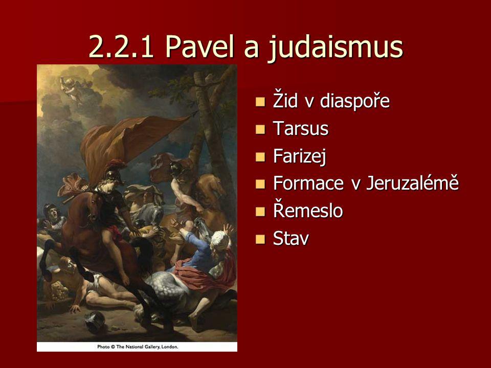 2.2.1 Pavel a judaismus Žid v diaspoře Žid v diaspoře Tarsus Tarsus Farizej Farizej Formace v Jeruzalémě Formace v Jeruzalémě Řemeslo Řemeslo Stav Stav