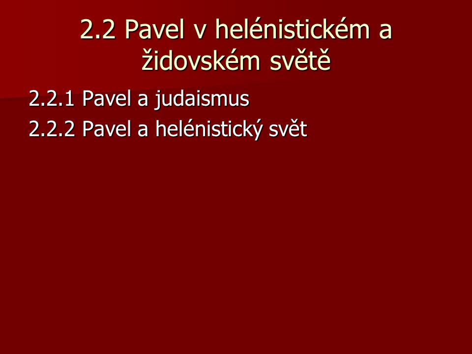 2.2 Pavel v helénistickém a židovském světě 2.2.1 Pavel a judaismus 2.2.2 Pavel a helénistický svět