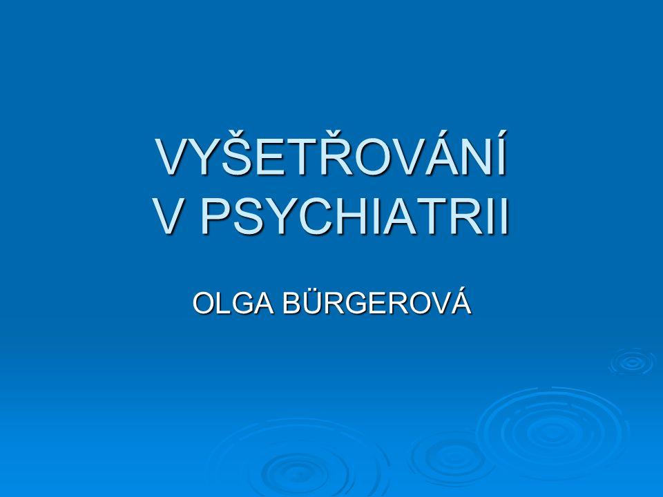 HLAVNÍ SOUČÁST PSYCHIATRICKÉHO VYŠETŘENÍ:  ROZHOVOR - SMYSLEM JE ZÍSKAT ANAMNÉZU - NAVÁZAT TERAPEUTICKÝ VZTAH - ATMOSFÉRA DŮVĚRY - DIAGNÓZA - LÉČEBNÝ PLÁN