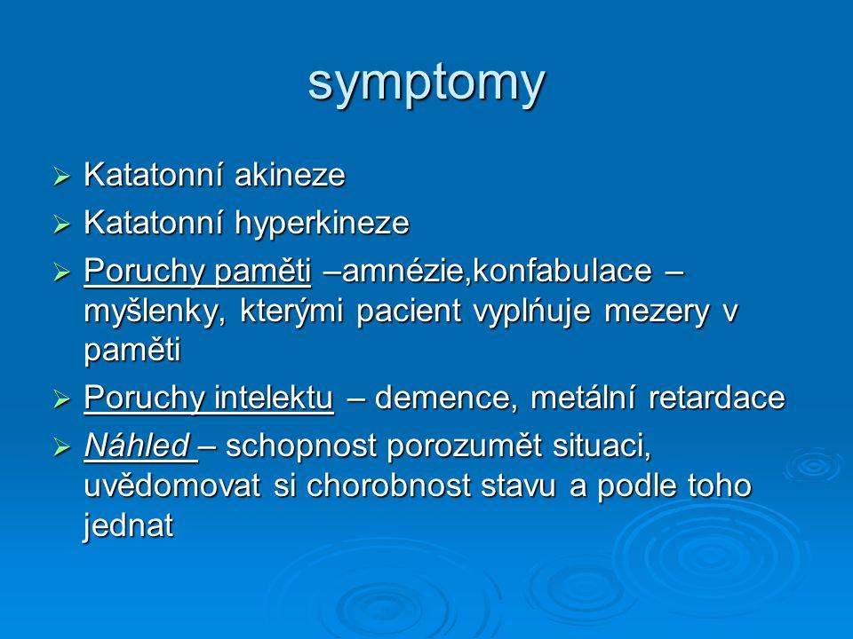 symptomy  Katatonní akineze  Katatonní hyperkineze  Poruchy paměti –amnézie,konfabulace – myšlenky, kterými pacient vyplńuje mezery v paměti  Poru