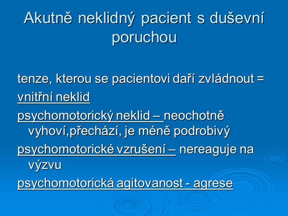 Akutně neklidný pacient s duševní poruchou tenze, kterou se pacientovi daří zvládnout = vnitřní neklid psychomotorický neklid – neochotně vyhoví,přech