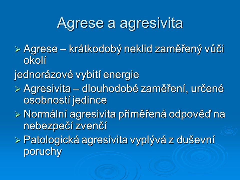 Agrese a agresivita  Agrese – krátkodobý neklid zaměřený vůči okolí jednorázové vybití energie  Agresivita – dlouhodobé zaměření, určené osobností j