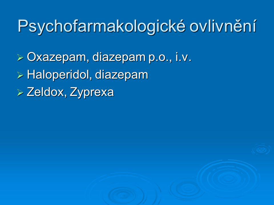 Psychofarmakologické ovlivnění  Oxazepam, diazepam p.o., i.v.  Haloperidol, diazepam  Zeldox, Zyprexa