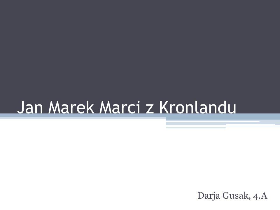 Jan Marek Marci z Kronlandu Darja Gusak, 4.A