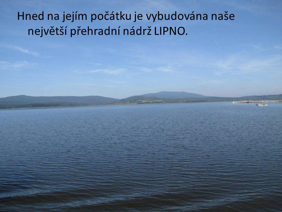 Hned na jejím počátku je vybudována naše největší přehradní nádrž LIPNO.