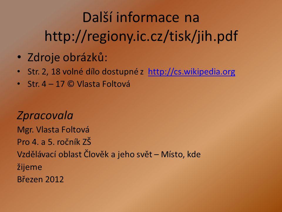 Další informace na http://regiony.ic.cz/tisk/jih.pdf Zdroje obrázků: Str. 2, 18 volné dílo dostupné z http://cs.wikipedia.orghttp://cs.wikipedia.org S