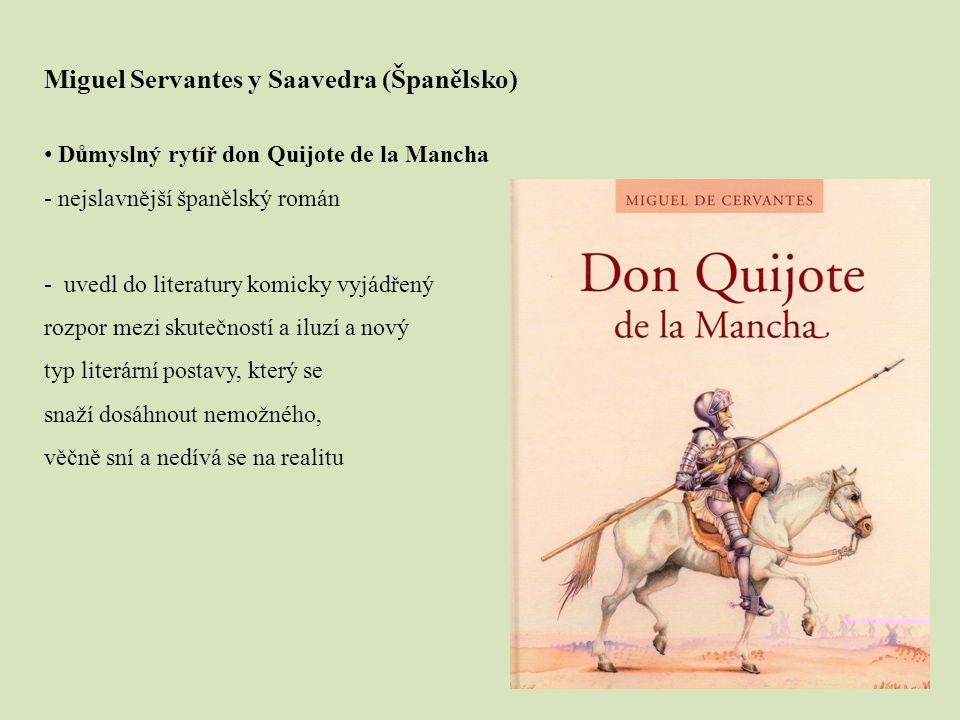 Miguel Servantes y Saavedra (Španělsko) Důmyslný rytíř don Quijote de la Mancha - nejslavnější španělský román - uvedl do literatury komicky vyjádřený
