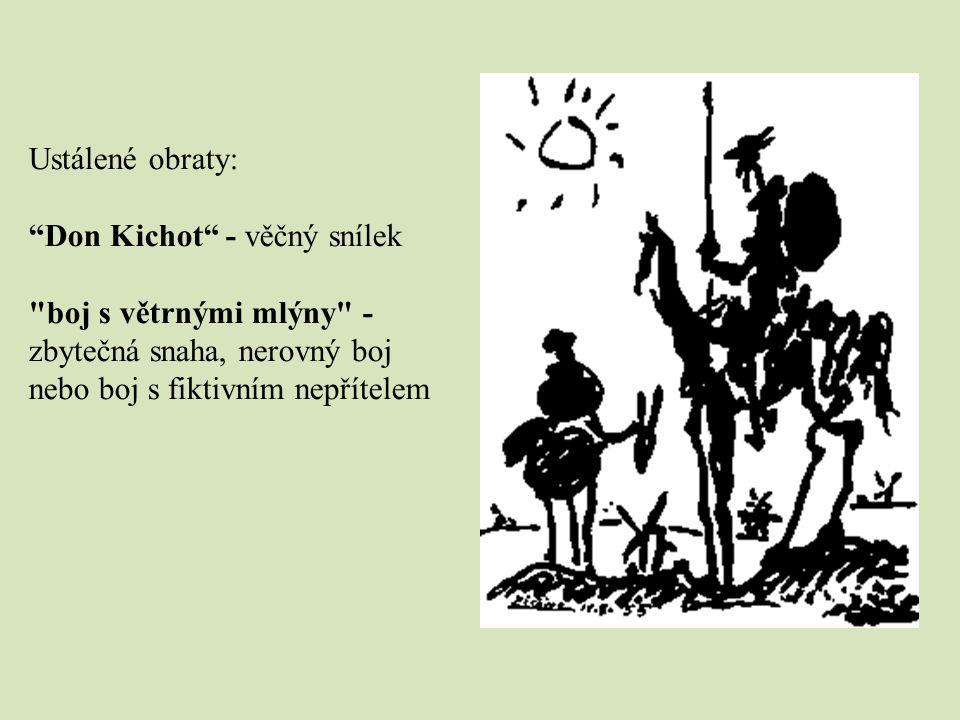 Ustálené obraty: Don Kichot - věčný snílek boj s větrnými mlýny - zbytečná snaha, nerovný boj nebo boj s fiktivním nepřítelem