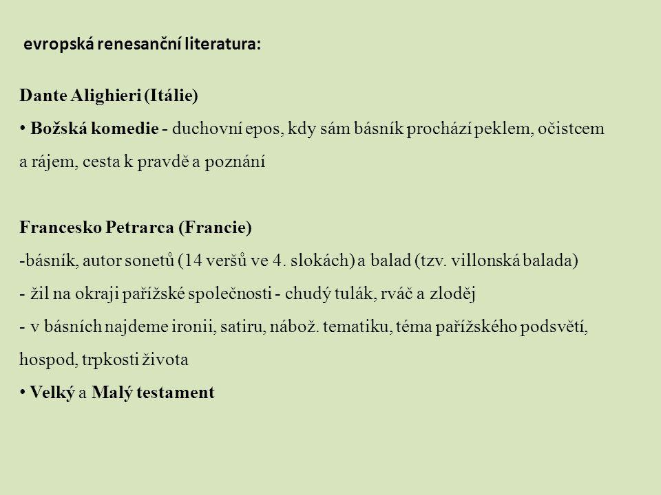 evropská renesanční literatura: Dante Alighieri (Itálie) Božská komedie - duchovní epos, kdy sám básník prochází peklem, očistcem a rájem, cesta k pra