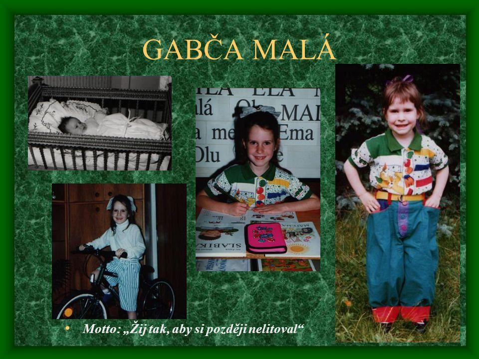 """GABČA MALÁ Motto: """"Žij tak, aby si později nelitoval"""""""