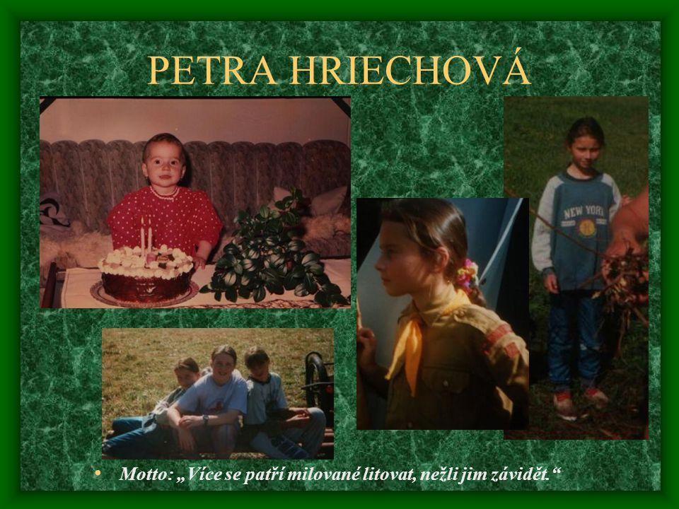 """PETRA HRIECHOVÁ Motto: """"Více se patří milované litovat, nežli jim závidět."""""""