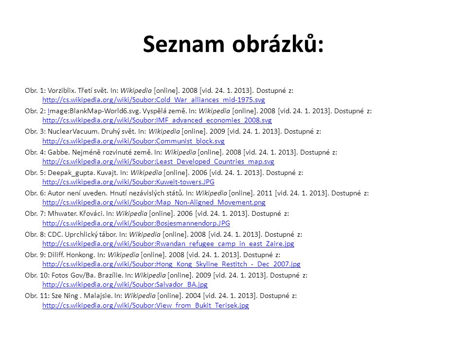 Seznam obrázků: Obr. 1: Vorziblix. Třetí svět. In: Wikipedia [online]. 2008 [vid. 24. 1. 2013]. Dostupné z: http://cs.wikipedia.org/wiki/Soubor:Cold_W