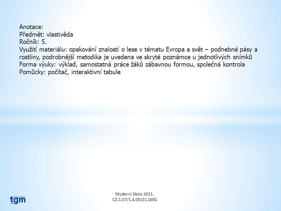 Anotace: Předmět: vlastivěda Ročník: 5. Využití materiálu: opakování znalostí o lese v tématu Evropa a svět – podnebné pásy a rostliny, podrobnější me