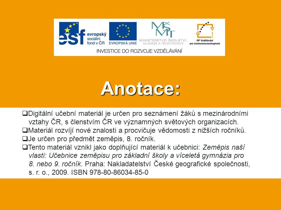 Anotace:  Digitální učební materiál je určen pro seznámení žáků s mezinárodními vztahy ČR, s členstvím ČR ve významných světových organizacích.  Mat