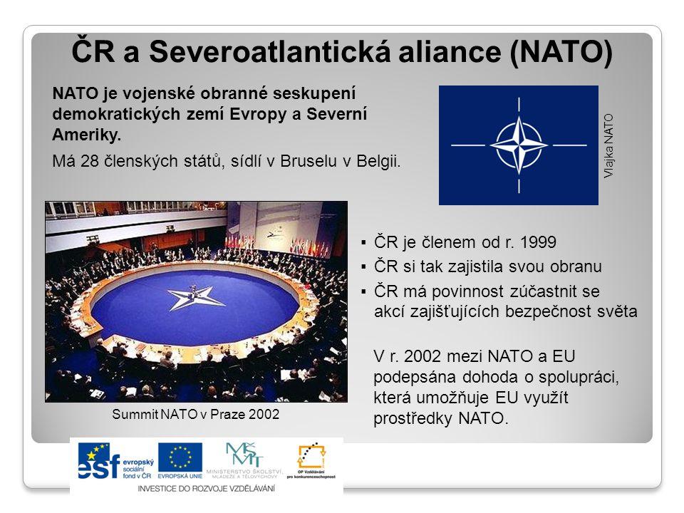 ČR a Severoatlantická aliance (NATO) NATO je vojenské obranné seskupení demokratických zemí Evropy a Severní Ameriky. Má 28 členských států, sídlí v B