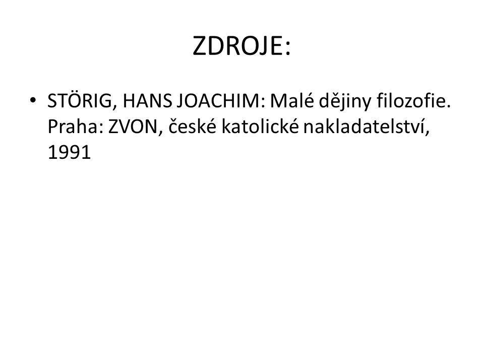 ZDROJE: STÖRIG, HANS JOACHIM: Malé dějiny filozofie. Praha: ZVON, české katolické nakladatelství, 1991