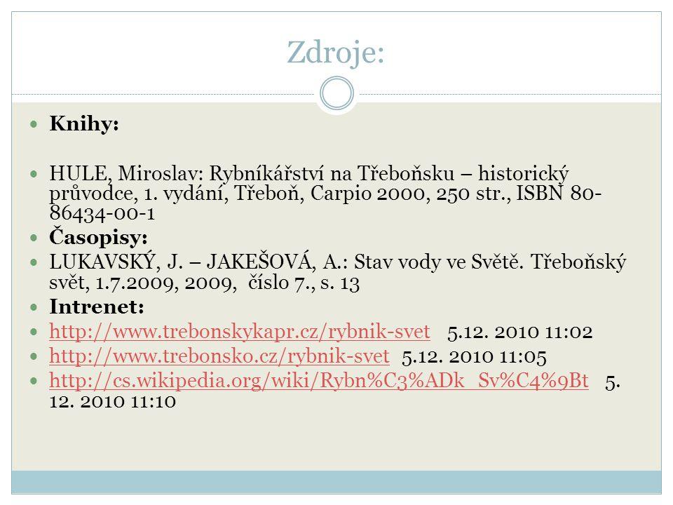 Zdroje: Knihy: HULE, Miroslav: Rybníkářství na Třeboňsku – historický průvodce, 1.