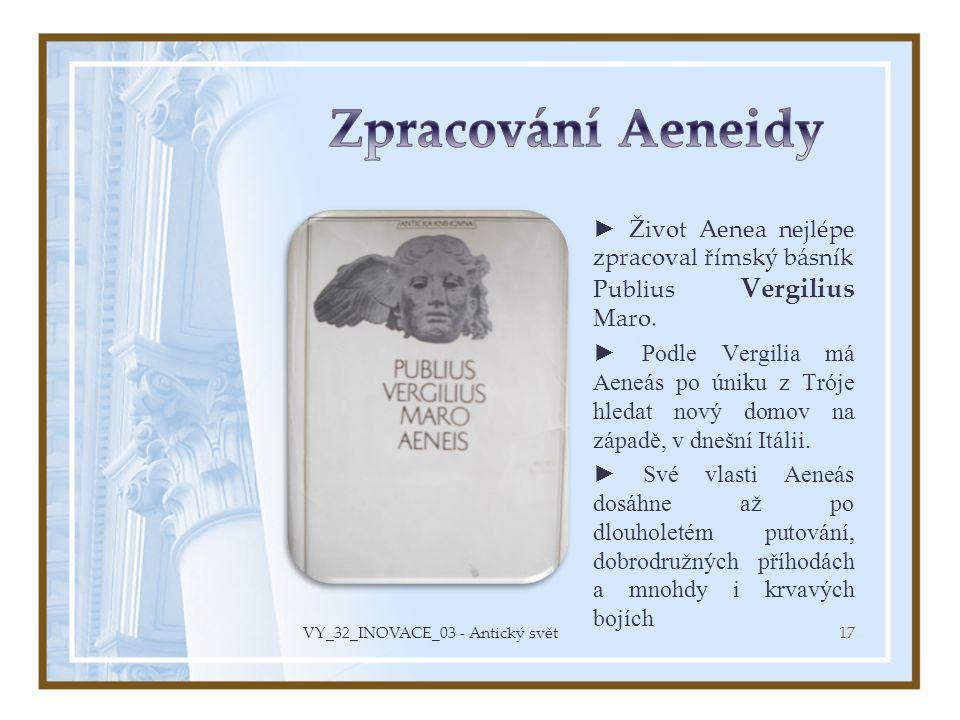 ► Život Aenea nejlépe zpracoval římský básník Publius Vergilius Maro. ► Podle Vergilia má Aeneás po úniku z Tróje hledat nový domov na západě, v dnešn