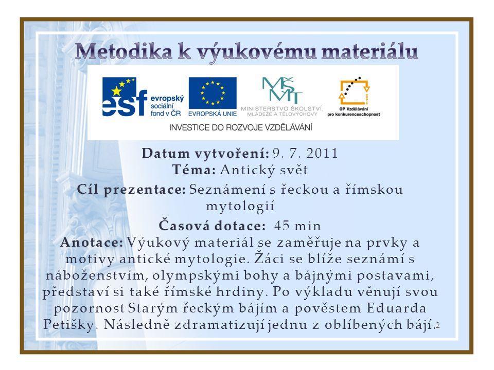Datum vytvoření: Téma: Datum vytvoření: 9. 7. 2011 Téma: Antický svět Cíl prezentace: Cíl prezentace: Seznámení s řeckou a římskou mytologií Časová do