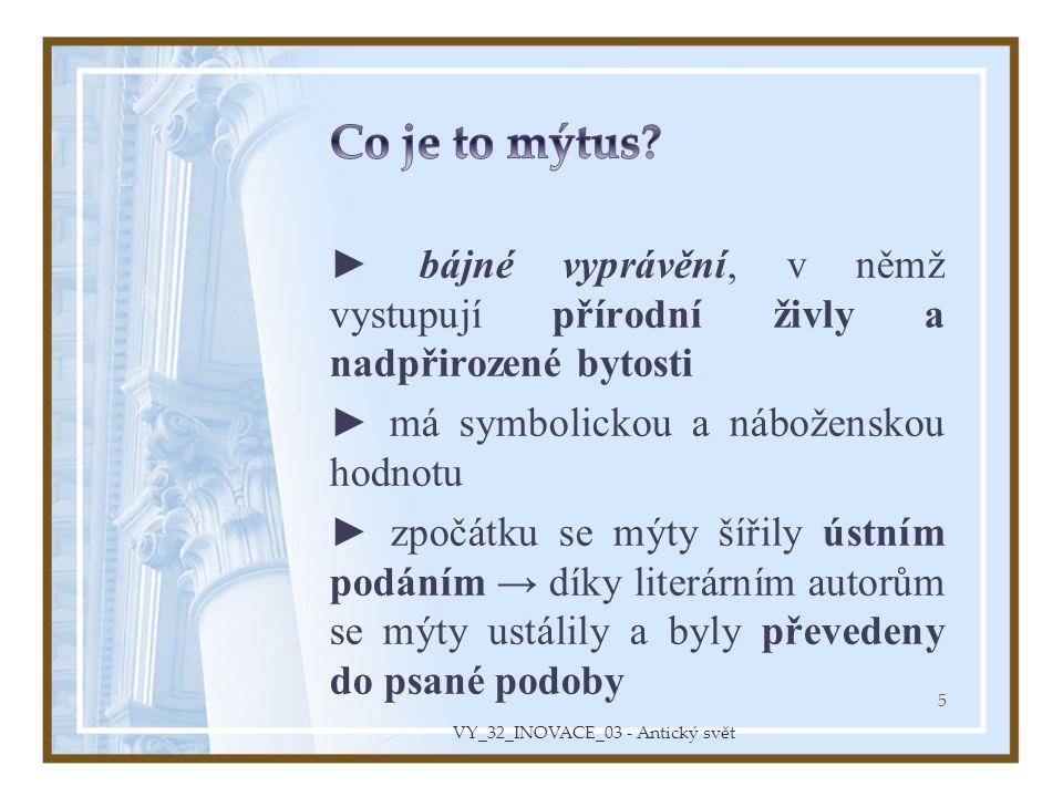 ► Mýty dávaly odpověď na základní otázku o vzniku světa, člověka a bohů – ti byli původně nestvůry zrozené z přírodních sil.