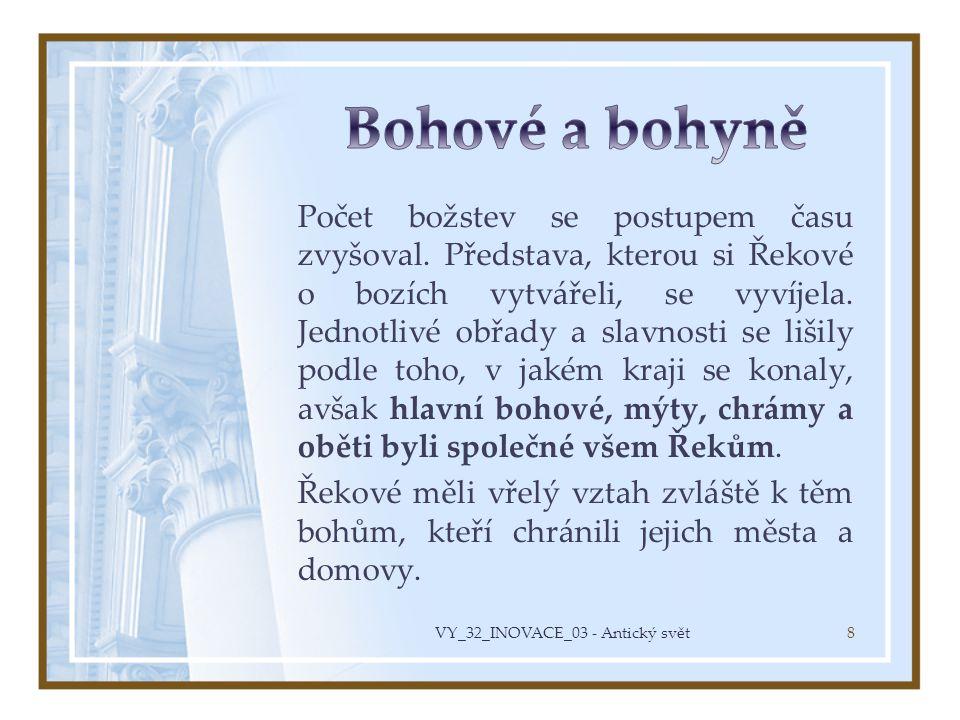 Počet božstev se postupem času zvyšoval. Představa, kterou si Řekové o bozích vytvářeli, se vyvíjela. Jednotlivé obřady a slavnosti se lišily podle to