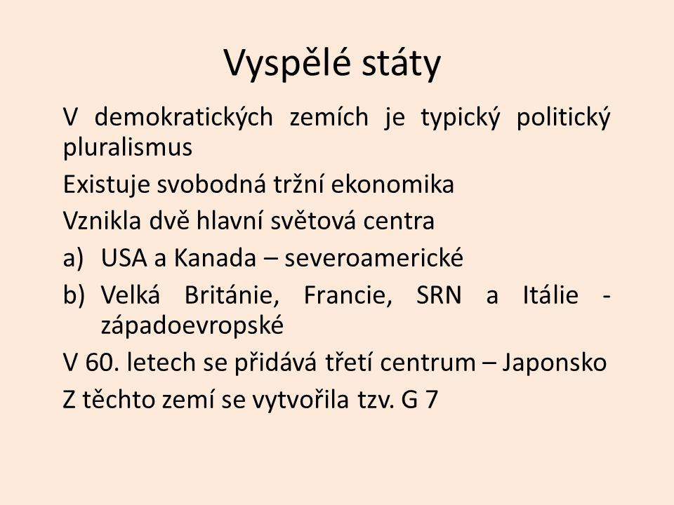 Vyspělé státy V demokratických zemích je typický politický pluralismus Existuje svobodná tržní ekonomika Vznikla dvě hlavní světová centra a)USA a Kan