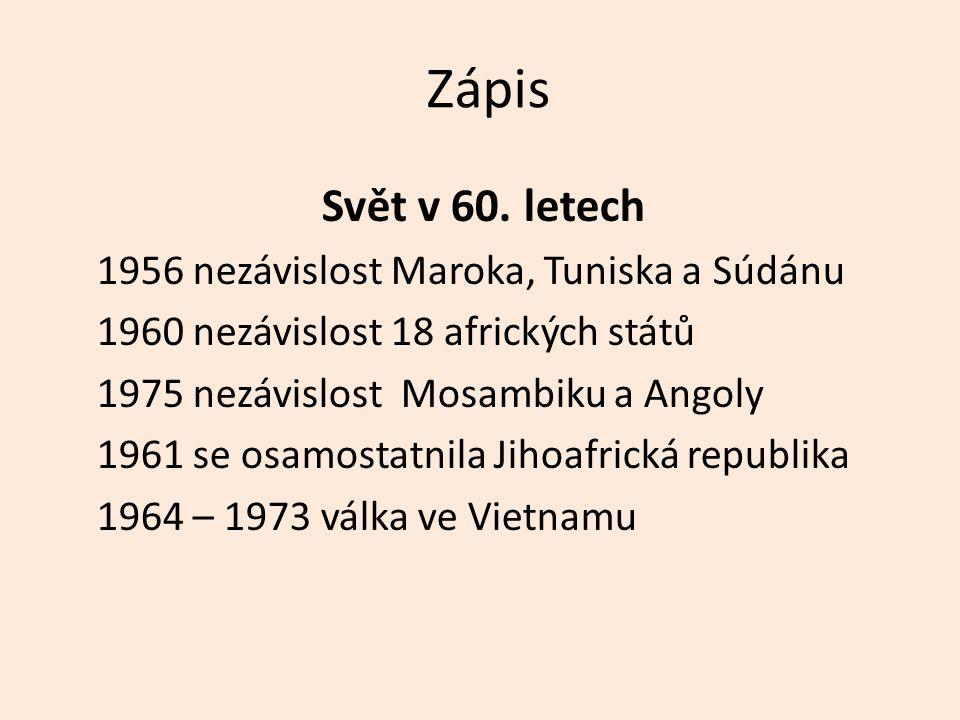 Zápis Svět v 60. letech 1956 nezávislost Maroka, Tuniska a Súdánu 1960 nezávislost 18 afrických států 1975 nezávislost Mosambiku a Angoly 1961 se osam