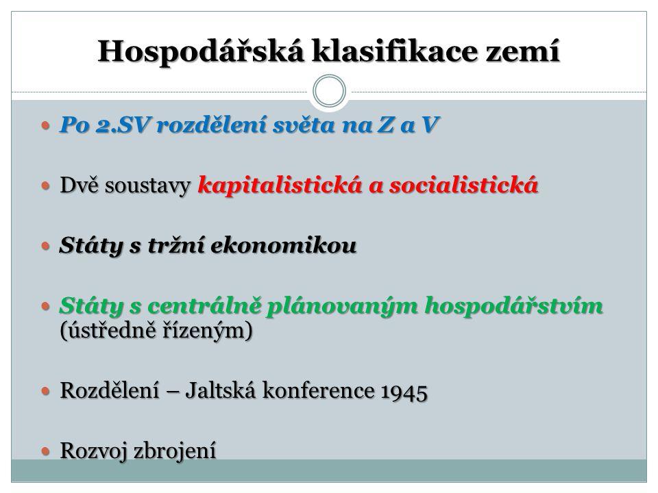 Hospodářská klasifikace zemí Po 2.SV rozdělení světa na Z a V Po 2.SV rozdělení světa na Z a V Dvě soustavy kapitalistická a socialistická Dvě soustav
