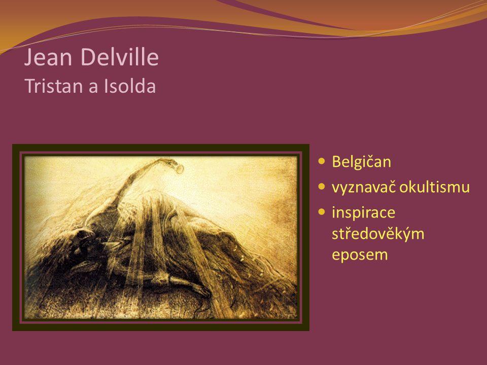 Jean Delville Tristan a Isolda Belgičan vyznavač okultismu inspirace středověkým eposem